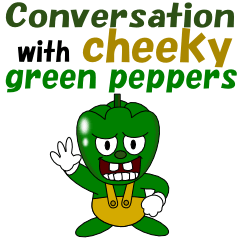 Conversation with cheeky greenpeppers